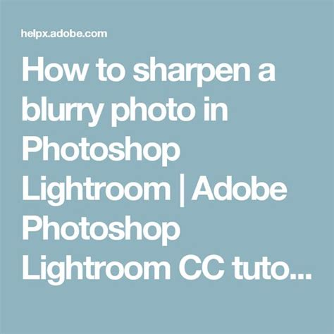 photoshop cc tutorials learn how to use adobe systems how to sharpen a blurry photo in photoshop lightroom