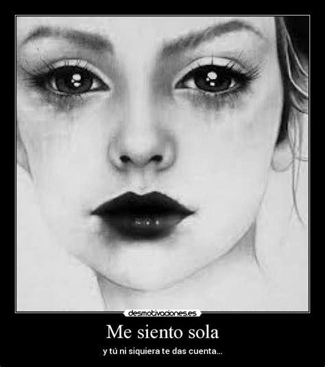 imagenes tristes me siento sola me siento sola desmotivaciones