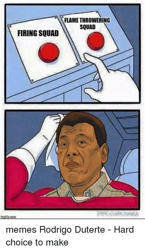 Duterte Memes - flamethrowering squad firing squad memes rodrigo duterte