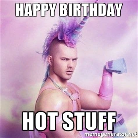 Sexy Happy Birthday Meme - happy birthday hot stuff unicorn man meme generator
