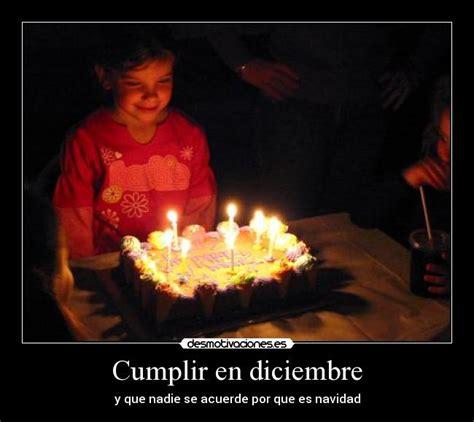 imagenes de cumpleaños en diciembre cumplir en diciembre desmotivaciones