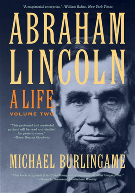 history and biography of abraham lincoln review of abraham lincoln a life by michael burlingame