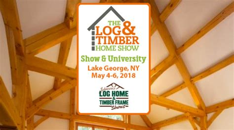 the log timber home show lake george ny may 4 6 2018