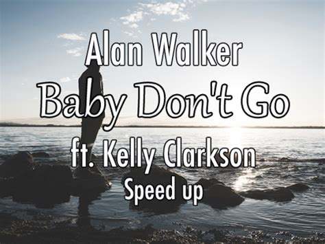 alan walker baby don t go mp3 song download alan walker baby don t go ft kelly clarkson speed up