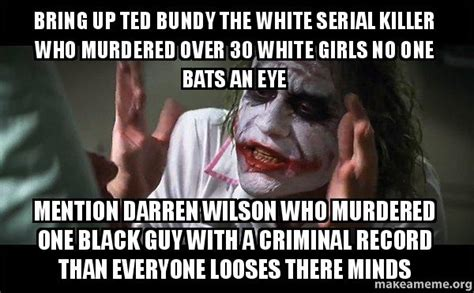 Ted Bundy Criminal Record Bring Up Ted Bundy The White Serial Killer Who Murdered 30 White No One