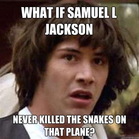 Snakes On A Plane Meme - conspiracy keanu memes quickmeme