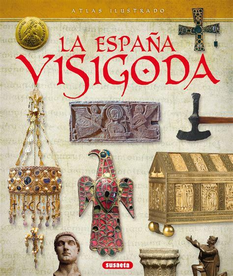 atlas ilustrado de la 843055193x libro atlas ilustrado de la espa 241 a visigoda