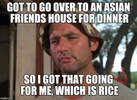 Asian Friend Meme - so i got that goin for me which is nice meme imgflip
