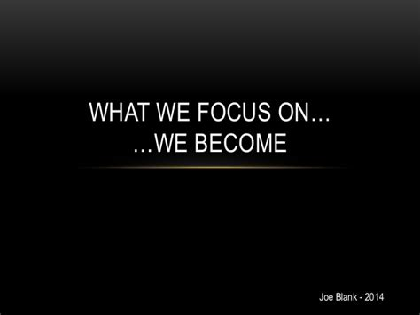 what we become what we focus on we become