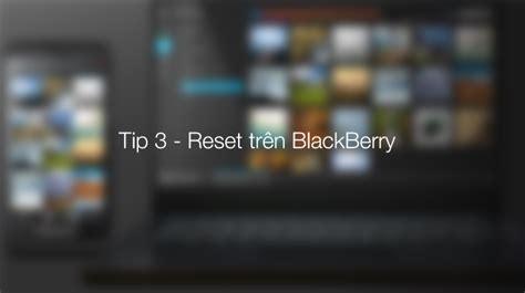reset blackberry pin hưỡng dẫn reset blackberry kh 244 ng cần th 225 o pin điện thoại