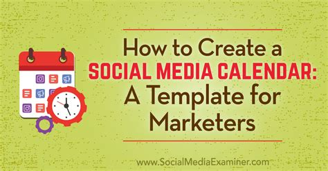 How To Create A Social Media Calendar A Template For Marketers Social Media Examiner How To Build A Template