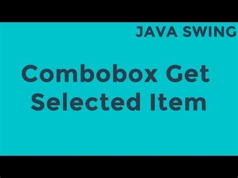 swing combobox java swing combobox get selected item youtube