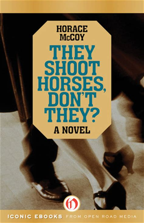 don t shoot the trainer 2 0 books they shoot horses don t they a novel by horace mccoy
