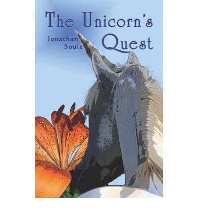the unicorn quest books the unicorn s quest the unicorn s quest jonathan soule