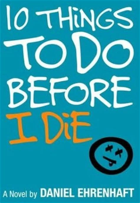 ten things you must do before you die the ultimate list books 10 things to do before you die a novel by daniel