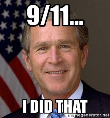 Bush Memes - george bush 9 11 memes