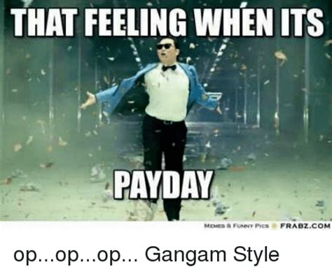 Pay Day Meme - that feeling when its payday frabzcom memesafunny opopop