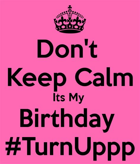 keep calm its my birthday don t keep calm its my birthday turnuppp poster tamia