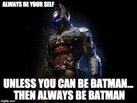 Always Be Batman Meme - batman imgflip