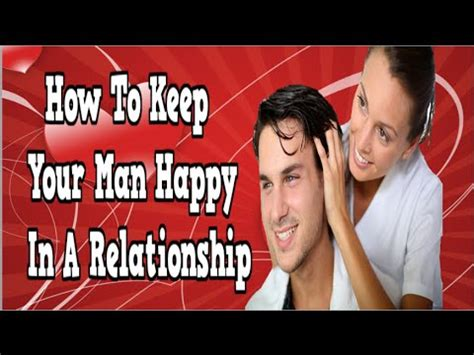 how to keep your man happy in the bedroom how to keep your man happy in a relationship ways to keep