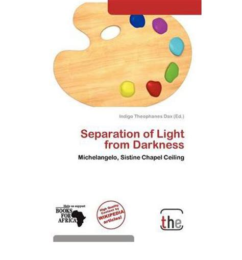 Separation Of Light From Darkness by Separation Of Light From Darkness Indigo Theophanes Dax 9786139071999