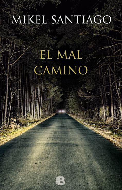 libro el camino de los el libro de los viernes el mal camino mikel santiago
