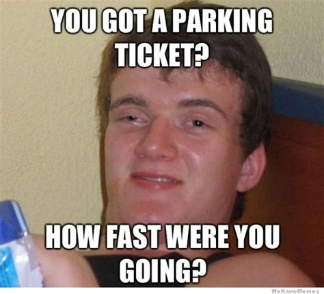 Really High Guy Meme Generator - you got a parking ticket weknowmemes