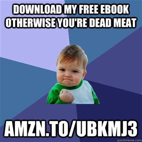 Ebook Meme - download my free ebook otherwise you re dead meat amzn to ubkmj3 success kid quickmeme