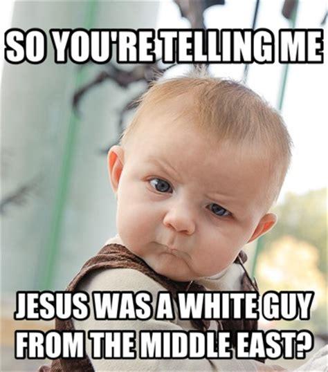Funny White Memes - skeptical baby meme white jesus my memes pinterest