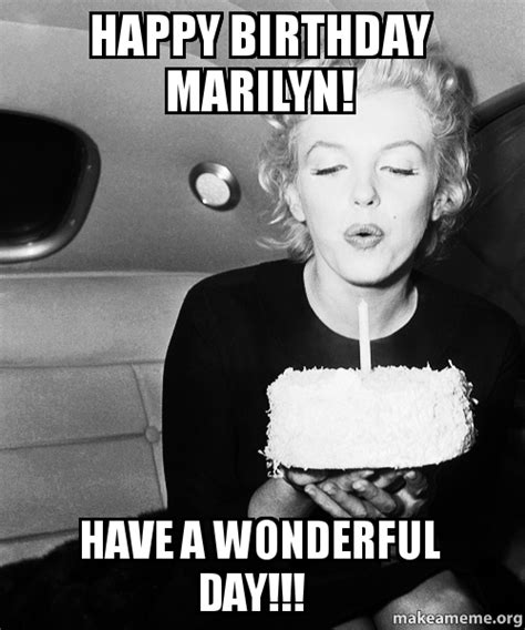 Marilyn Meme - happy birthday marilyn have a wonderful day make a