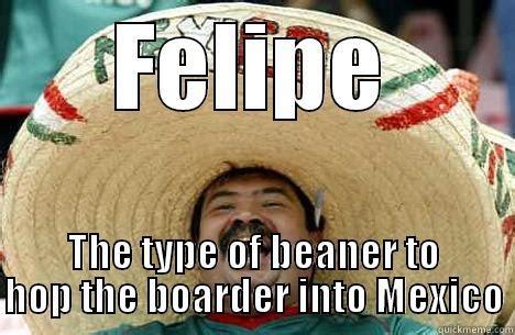 Beaner Meme - felipe xcxcxcxc quickmeme