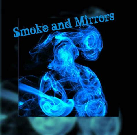 smoke and mirrors quotes about smoke and mirrors quotesgram