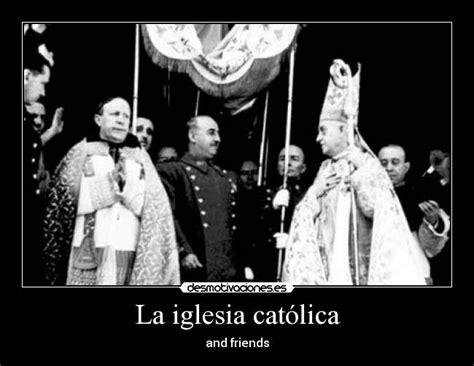 la iglesia de franco 8484326756 im 225 genes y carteles de catolica pag 12 desmotivaciones