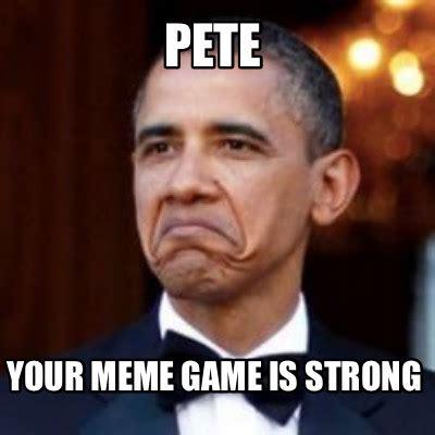 Meme Generator Game - meme creator pete your meme game is strong meme