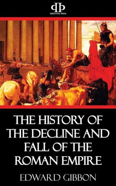 history of the decline and fall of the roman empire the history of the decline and fall of the roman empire by