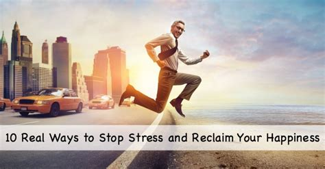 10 Ways To Stop Stress by 10 Real Ways To Stop Stress And Reclaim Your Happiness