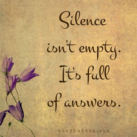 isn t silence isn t empty it s of answers tiny buddha