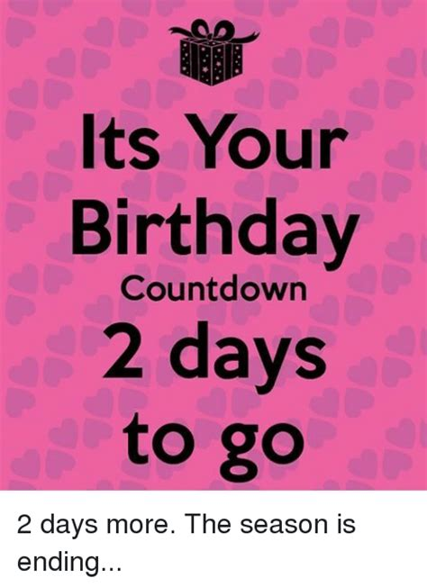 Birthday Countdown Meme - its your birthday countdown 2 days to go 2 days more the