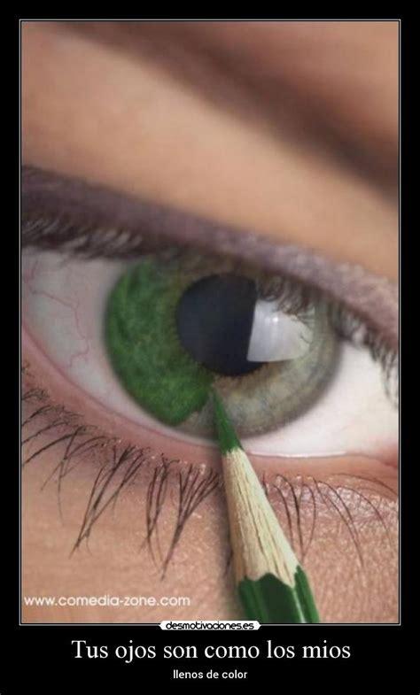 imagenes de ojos verdes con frases tus ojos son como los mios desmotivaciones