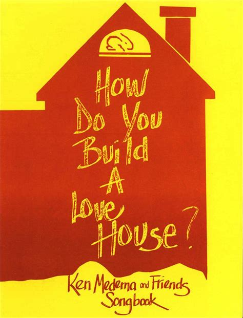 how do you build a house how do you build a love house song book