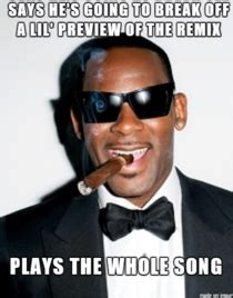 R Kelly Memes - til that one of my coworkers is completely pants on head