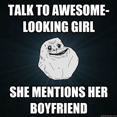 Awesome Girlfriend Meme - talk to awesome looking girl she mentions her boyfriend