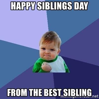 Sibling Memes - happy siblings day from the best sibling success kid