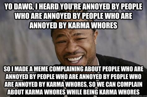 Meme Annoyed - yo dawg i heard you re annoyed by people who are annoyed