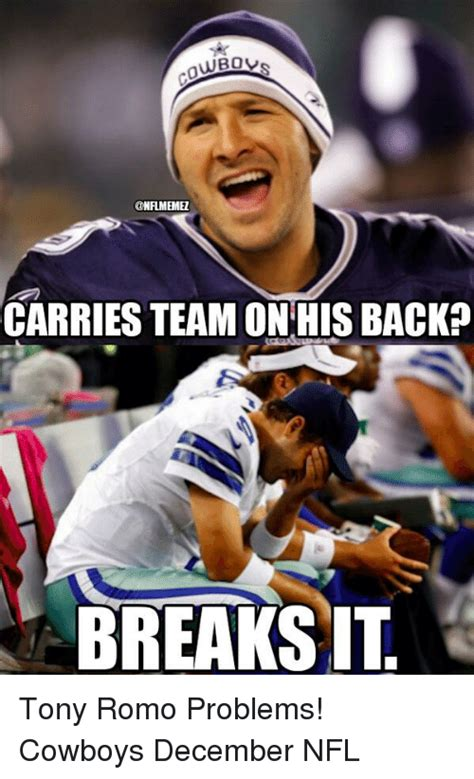 Tony Romo Meme - carries team on hisback breaks it tony romo problems