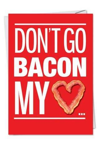 valentines bacon bacon my s day greeting card