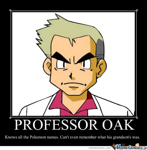 Prof Oak Memes - professor oak by alexander canella meme center