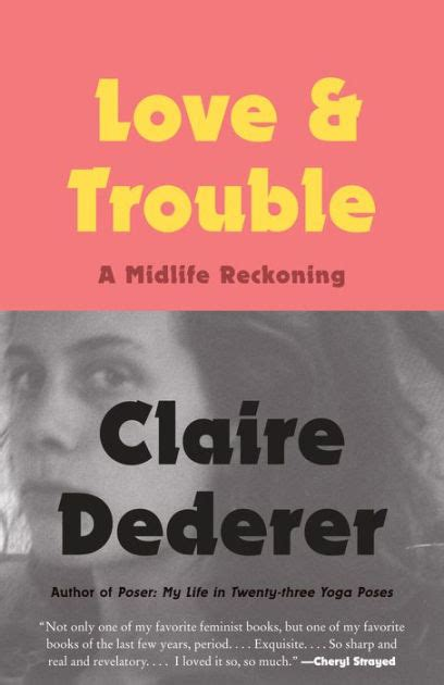 love and trouble a midlife reckoning ebook love and trouble a midlife reckoning by claire dederer