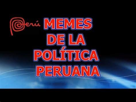 imagenes de memes atrevidos los memes mas atrevidos de la pol 205 tica peruana youtube