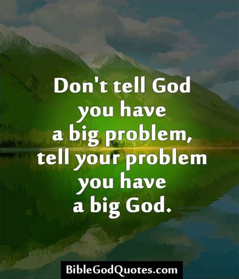 God Quotes Don T Tell God You A Big Problem Tell Your Problem